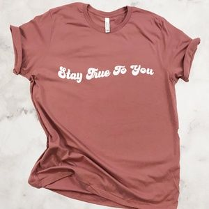 Stay true to you inspirational graphic tshirt